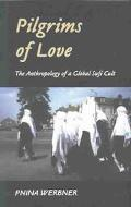 Pilgrims of Love The Anthropology of a Global Sufi Cult