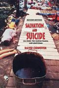 Salvation and Suicide: An Interpretation of Jim Jones, the Peoples Temple, and Jonestown (Re...