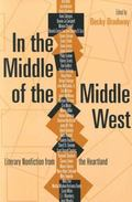 In the Middle of the Middle West Literary Nonfiction from the Heartland