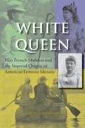 White Queen May French-Sheldon and the Imperial Origins of American Feminist Identity