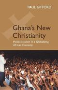 Ghana's New Christianity Pentecostalism In A Globalising African Economy