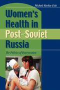 Women's Health In Post-soviet Russia The Politics Of Intervention