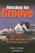 Unlocking the Groove Rhythm, Meter, and Musical Design in Electronic Dance Music