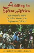 Fiddling in West Africa Touching the Spirit in Fulbe, Hausa, and Dagbamba Cultures