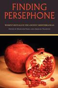 Finding Persephone Women's Rituals in the Ancient Mediterranean