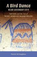 A Bird Dance near Saturday City: Sidi Ballo and the Art of West African Masquerade