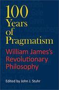100 Years of Pragmatism: William James's Revolutionary Philosophy (American Philosophy)