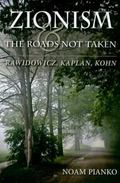 Zionism and the Roads Not Taken: Rawidowicz, Kaplan, Kohn (The Modern Jewish Experience)