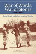 War of Words, War of Stones : Racial Thought and Violence in Colonial Zanzibar