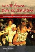 Live from Dar es Salaam: Popular Music and Tanzania's Music Economy (African Expressive Cult...