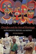 Osogbo and the Art of Heritage : Monuments, Deities, and Money