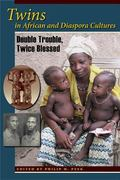 Twins in African and Diaspora Cultures : Double Trouble, Twice Blessed