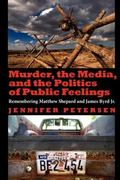 Murder, the Media, and the Politics of Public Feelings: Remembering Matthew Shepard and Jame...