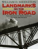 Landmarks on the Iron Road: Two Centuries of North American Railroad Engineering (Railroads ...