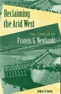 Reclaiming the Arid West The Career of Francis G. Newlands