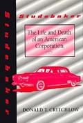 Studebaker The Life and Death of an American Corporation