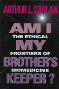 Am I My Brother's Keeper? The Ethical Frontiers of Biomedicine