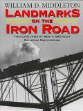 Landmarks on the Iron Road Two Centuries of North American Railroad Engineering