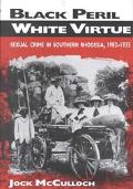 Black Peril, White Virtue Sexual Crime in Southern Rhodesia, 1902-1935