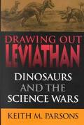 Drawing Out Leviathan Dinosaurs and the Science Wars