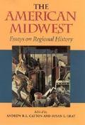 American Midwest Essays on Regional History