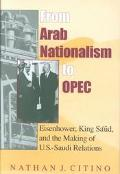 From Arab Nationalism to Opec Eisenhower, King Sa'Ud, and the Making of U.S.-Saudi Relations