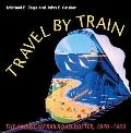 Travel by Train The American Railroad Poster, 1850-1950