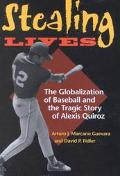 Stealing Lives The Globalization of Baseball and the Tragic Story of Alexis Quiroz