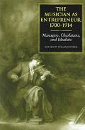Musician As Entrepreneur, 1700-1914 Managers, Charlatans, and Idealists