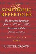 Symphonic Repertoire The European Symphony, Ca. 1800-ca. 1930, in Germany and the Nordic Cou...
