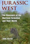 Jurassic West The Dinosaurs of the Morrison Formation and Their World