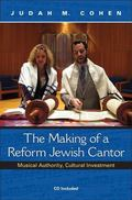 The Making of a Reform Jewish Cantor: Musical Authority, Cultural Investment (A Helen B. Sch...