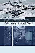 Calculating a Natural World Scientists, Engineers, and Computers During the Rise of U.s. Col...