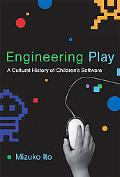 Engineering Play: A Cultural History of Children's Software (John D. and Catherine T. MacArt...
