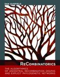 ReCombinatorics : The Algorithmics of Ancestral Recombination Graphs and Explicit Phylogenet...