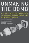 Unmaking the Bomb : A Fissile Material Approach to Nuclear Disarmament and Nonproliferation