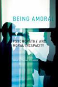 Being Amoral : Psychopathy and Moral Incapacity