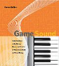 Game Sound: An Introduction to the History, Theory, and Practice of Video Game Music and Sou...