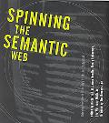 Spinning the Semantic Web Bringing the World Wide Web to Its Full Potential
