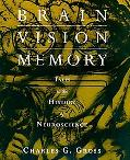 Brain, Vision, Memory Tales in the History of Neuroscience