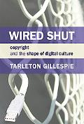 Wired Shut Copyright and the Shape of Digital Culture