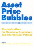Asset Price Bubbles The Implications for Monetary, Regulatory, and International Policies