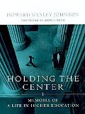 Holding the Center Memoirs of a Life in Higher Education