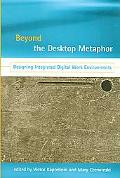 Beyond the Desktop Metaphor Designing Integrated Digital Work Environments