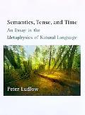 Semantics, Tense and Time An Essay in the Metaphysics of Natural Language