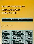 Participating in Explanatory Dialogues Interpreting and Responding to Questions in Context