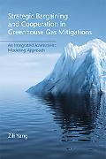 Strategic Bargaining and Cooperation in Greenhouse Gas Mitigations: An Integrated Assessment...