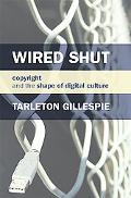 Wired Shut: Copyright and the Shape of Digital Culture