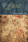 The Native Mind and the Cultural Construction of Nature (Life and Mind: Philosophical Issues...