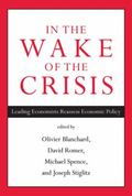 In the Wake of the Crisis : Leading Economists Reassess Economic Policy